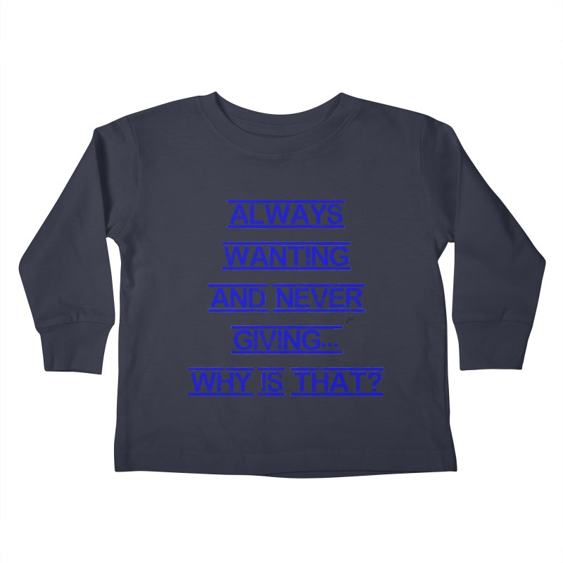 Always Wanting and Never Giving Kids Toddler Longsleeve T-Shirt by artworkdealers Artist Shop