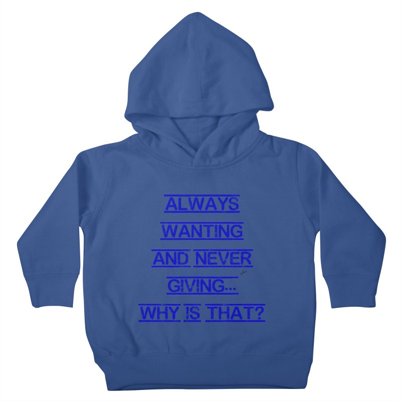Always Wanting and Never Giving Kids Toddler Pullover Hoody by artworkdealers Artist Shop