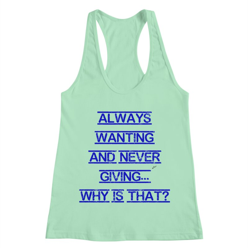 Always Wanting and Never Giving Women's Racerback Tank by artworkdealers Artist Shop