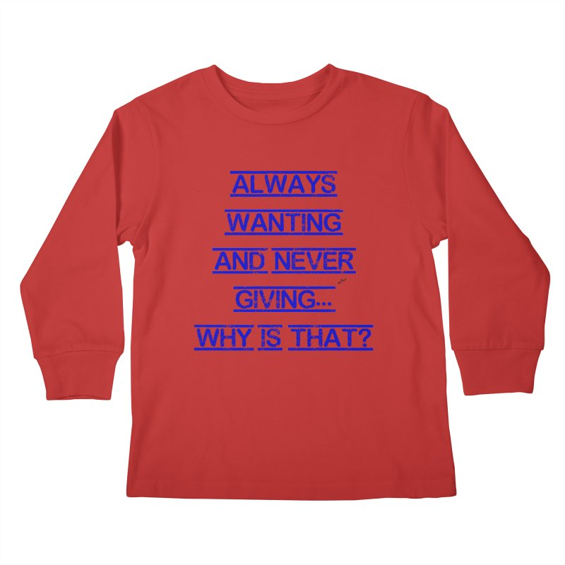 Always Wanting and Never Giving Kids Longsleeve T-Shirt by artworkdealers Artist Shop