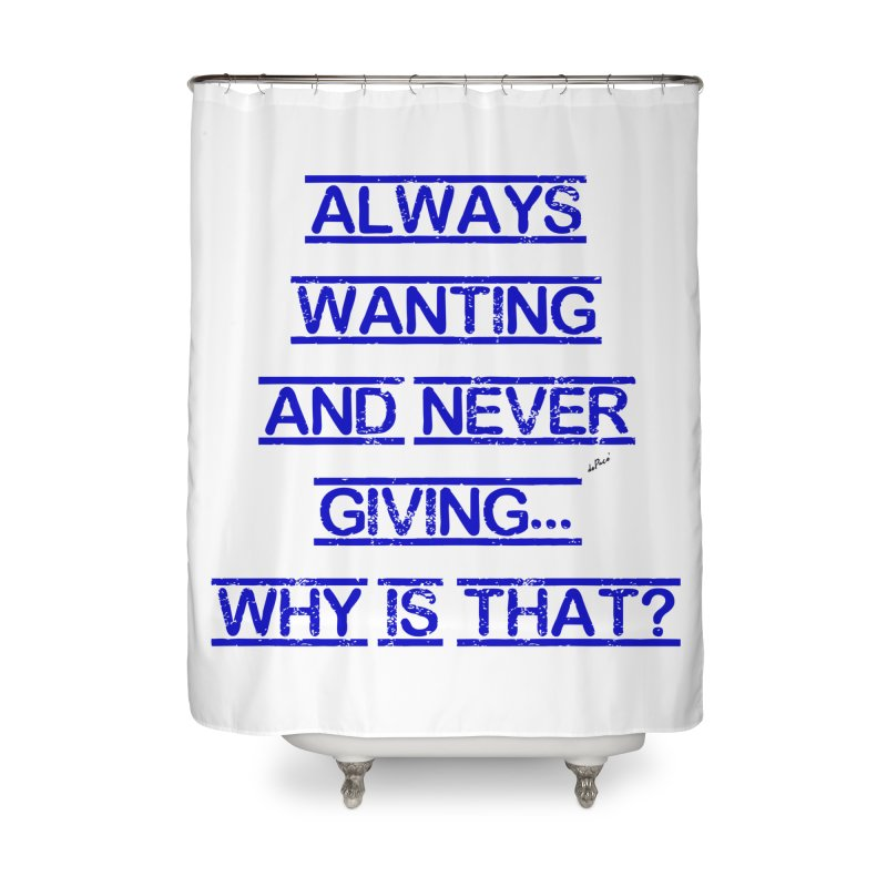 Always Wanting and Never Giving Home Shower Curtain by artworkdealers Artist Shop