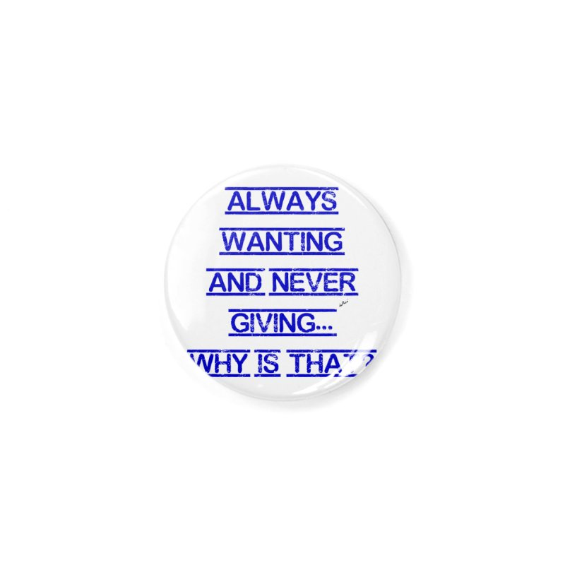 Always Wanting and Never Giving Accessories Button by artworkdealers Artist Shop