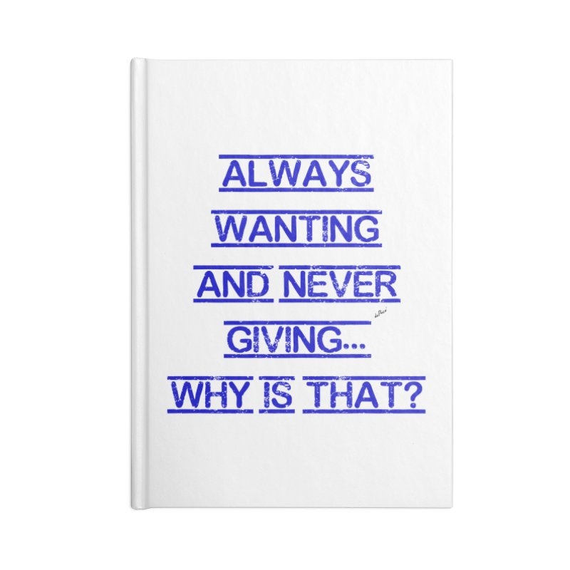 Always Wanting and Never Giving Accessories Lined Journal Notebook by artworkdealers Artist Shop