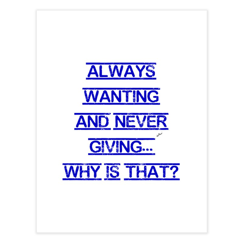 Always Wanting and Never Giving Home Fine Art Print by artworkdealers Artist Shop