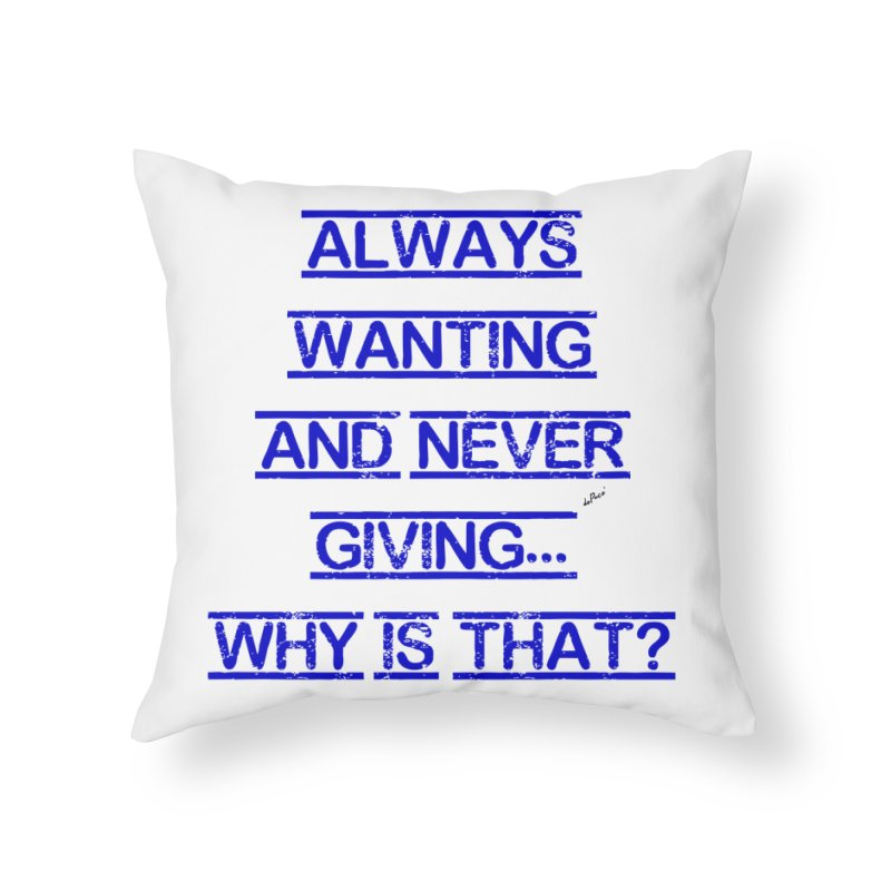 Always Wanting and Never Giving Home Throw Pillow by artworkdealers Artist Shop