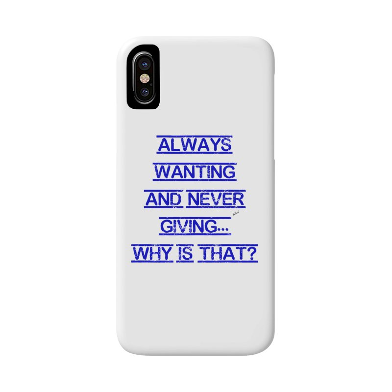 Always Wanting and Never Giving Accessories Phone Case by artworkdealers Artist Shop