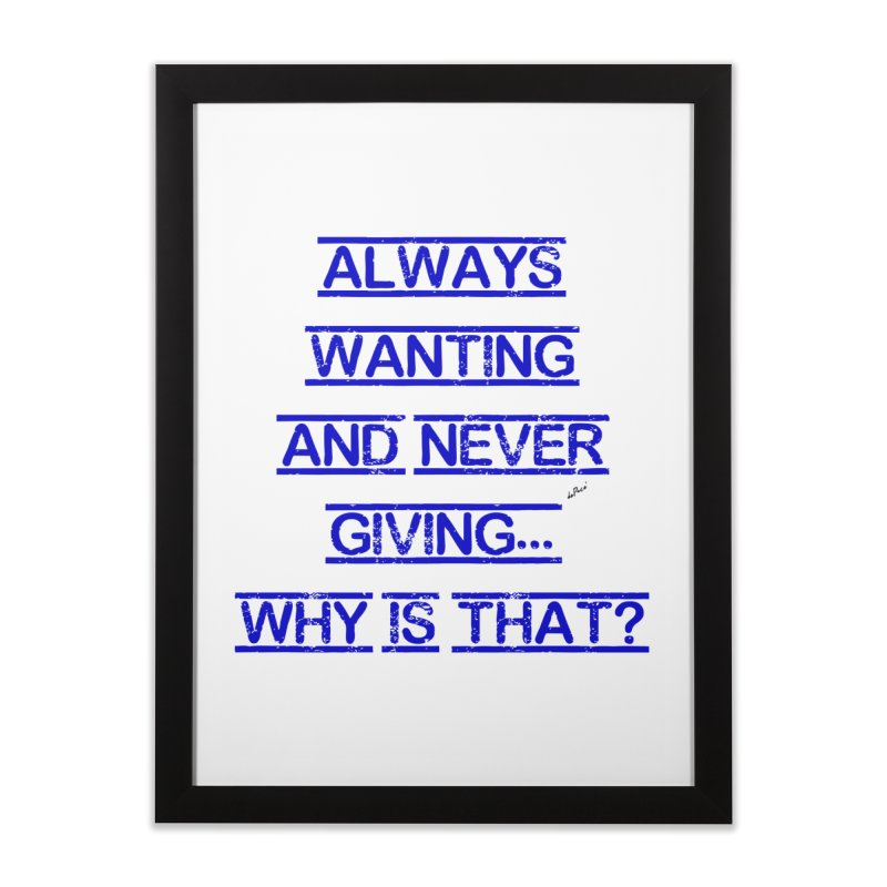Always Wanting and Never Giving Home Framed Fine Art Print by artworkdealers Artist Shop