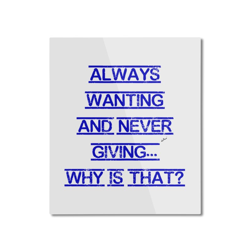 Always Wanting and Never Giving Home Mounted Aluminum Print by artworkdealers Artist Shop
