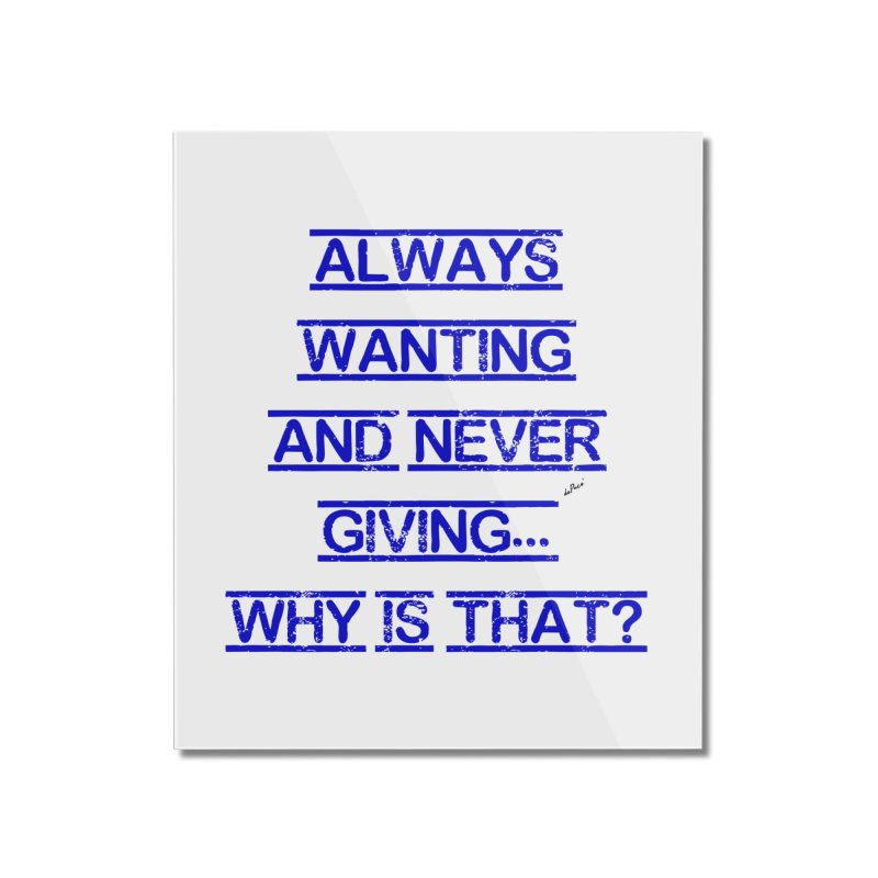 Always Wanting and Never Giving Home Mounted Acrylic Print by artworkdealers Artist Shop