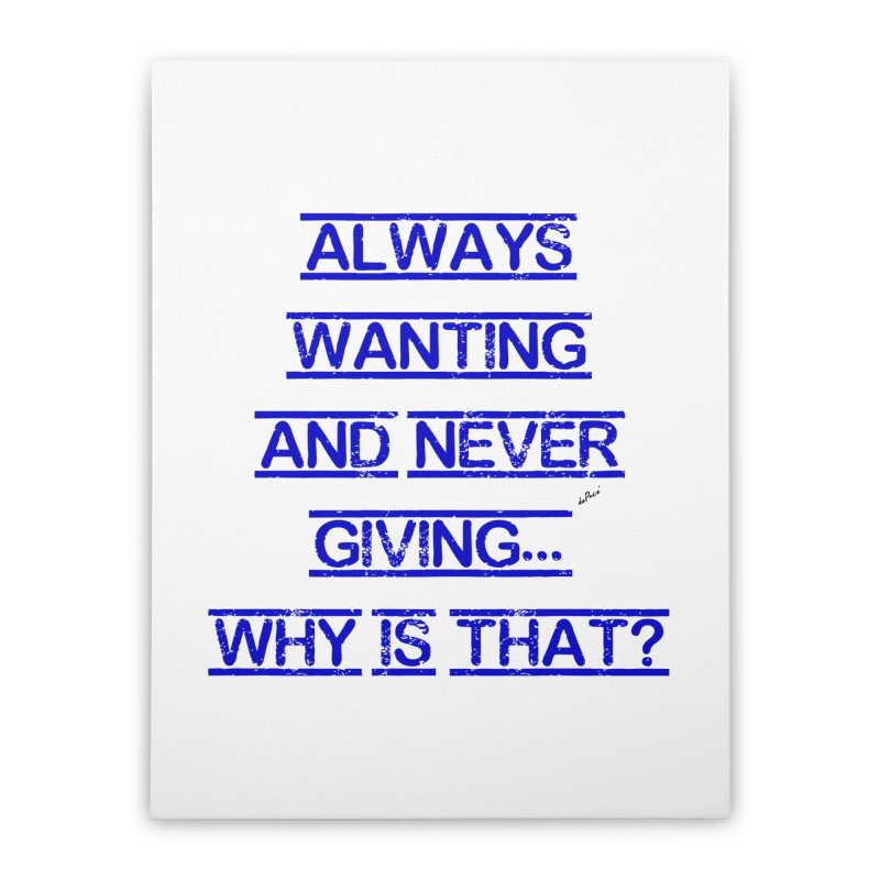 Always Wanting and Never Giving Home Stretched Canvas by artworkdealers Artist Shop