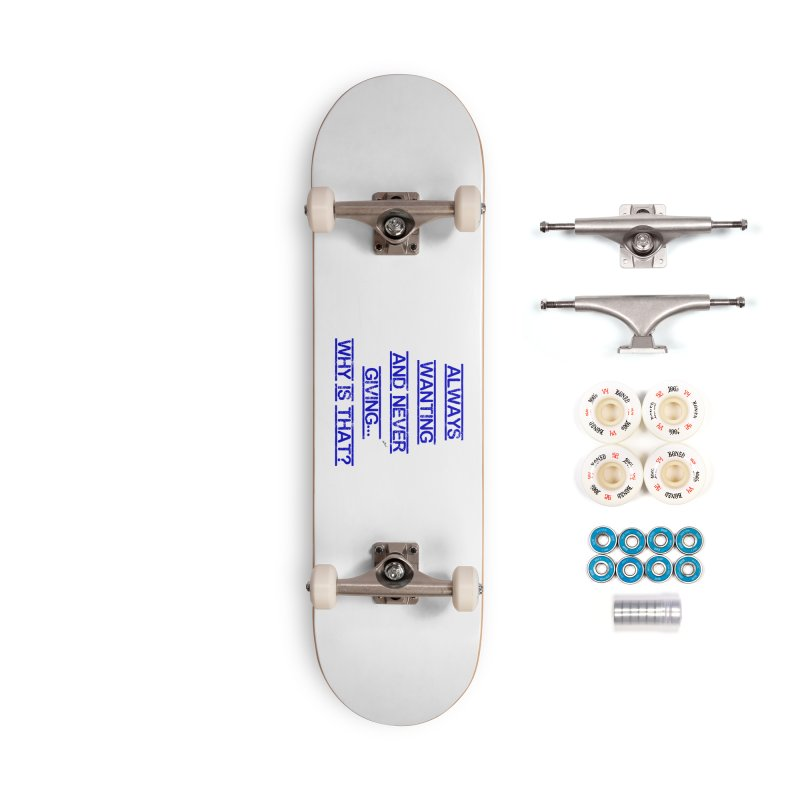 Always Wanting and Never Giving Accessories Complete - Premium Skateboard by artworkdealers Artist Shop