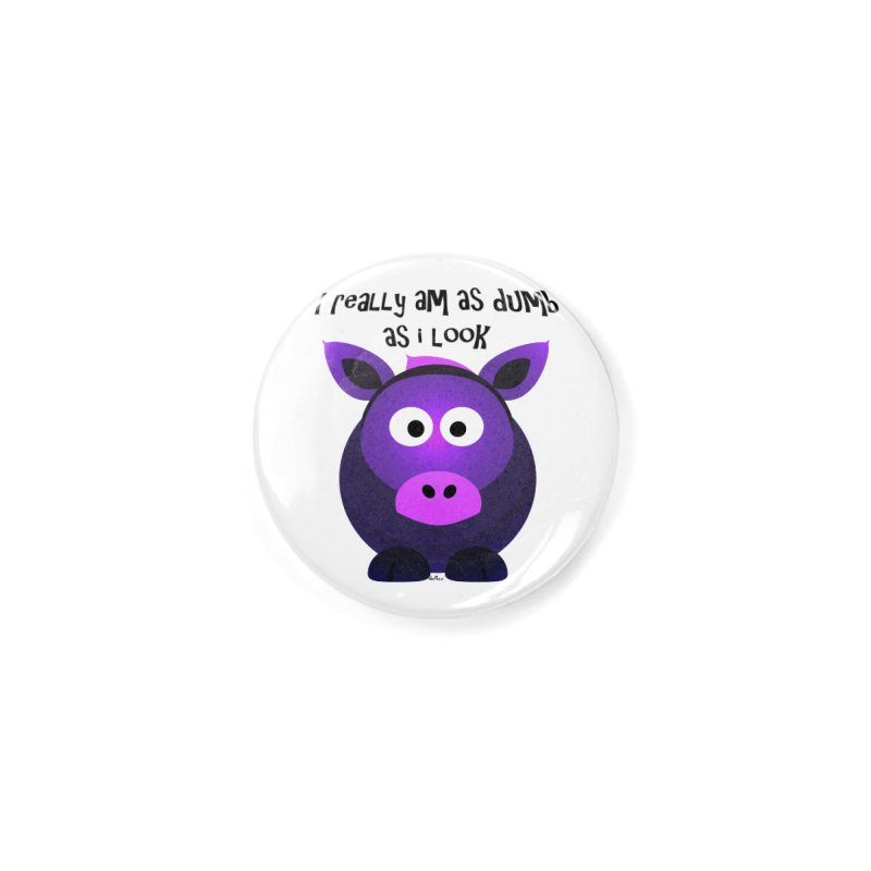 Dumb as I Look Accessories Button by artworkdealers Artist Shop