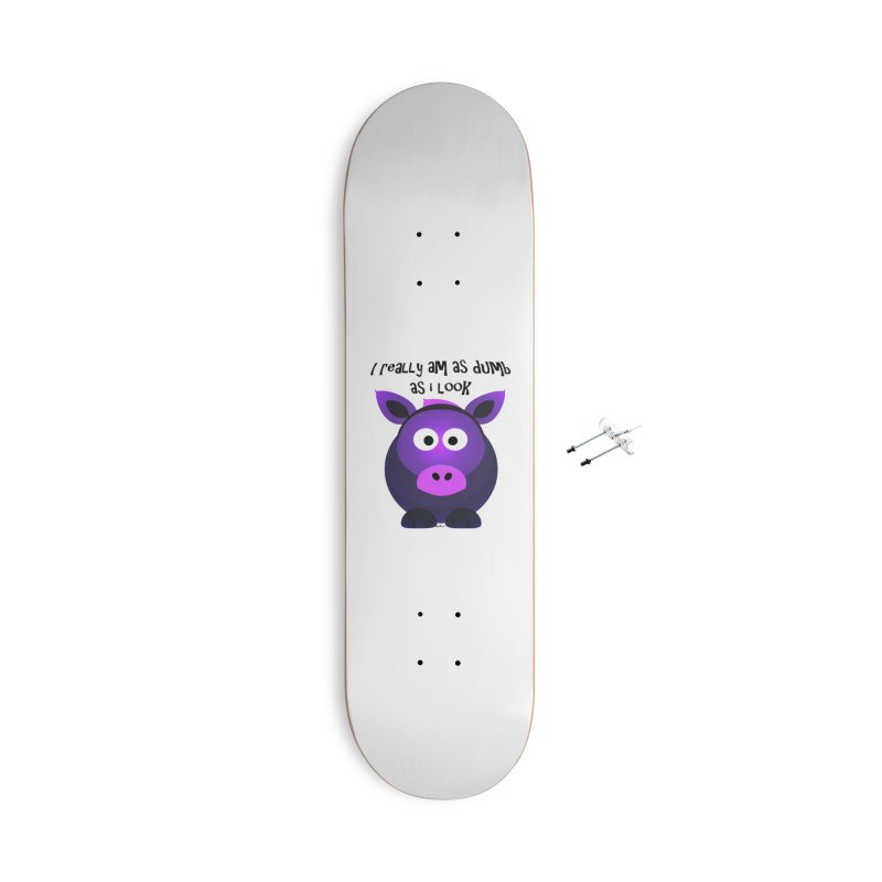 Dumb as I Look Accessories With Hanging Hardware Skateboard by artworkdealers Artist Shop
