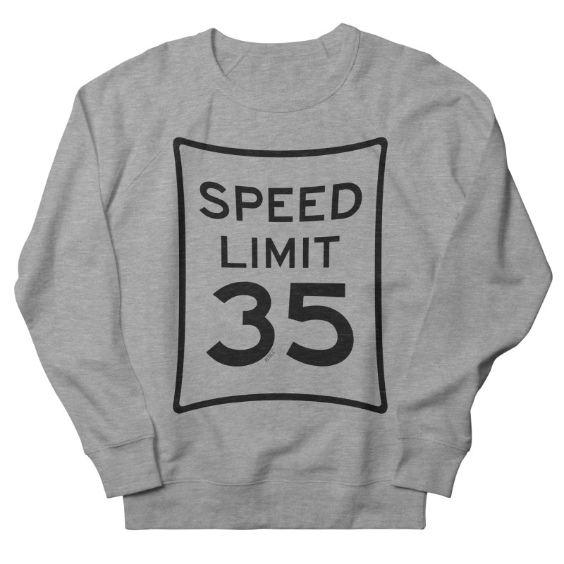 35 MPH Speed Limit Men's French Terry Sweatshirt by artworkdealers Artist Shop