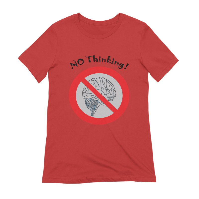 No Thinking Sign Women's Extra Soft T-Shirt by artworkdealers Artist Shop