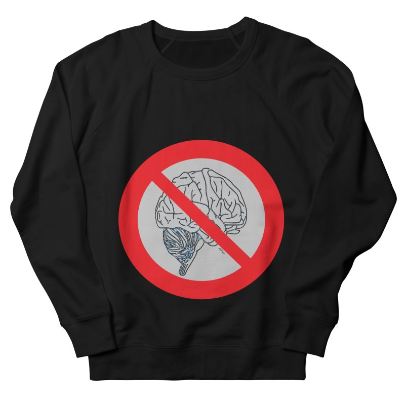 No Thinking Sign Women's French Terry Sweatshirt by artworkdealers Artist Shop