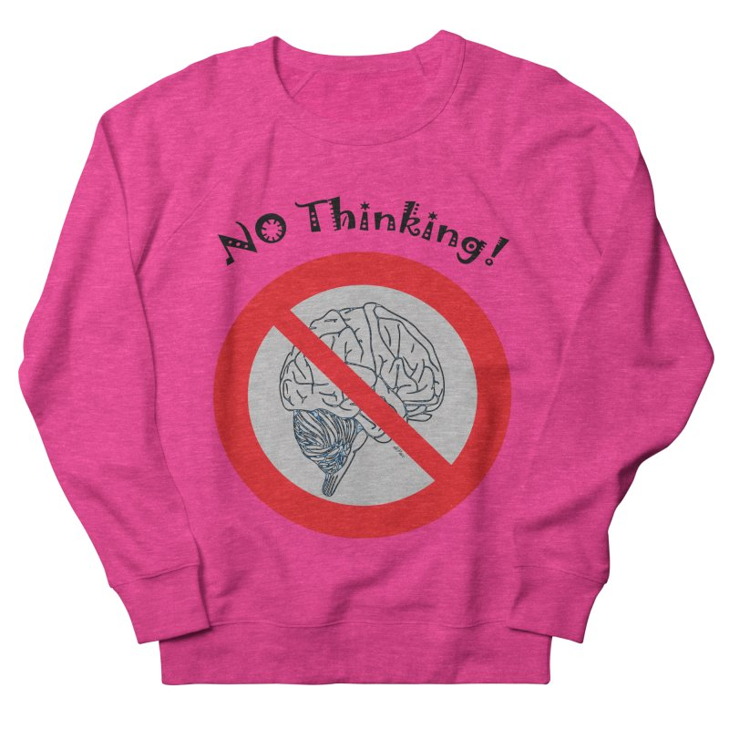 No Thinking Sign Men's French Terry Sweatshirt by artworkdealers Artist Shop