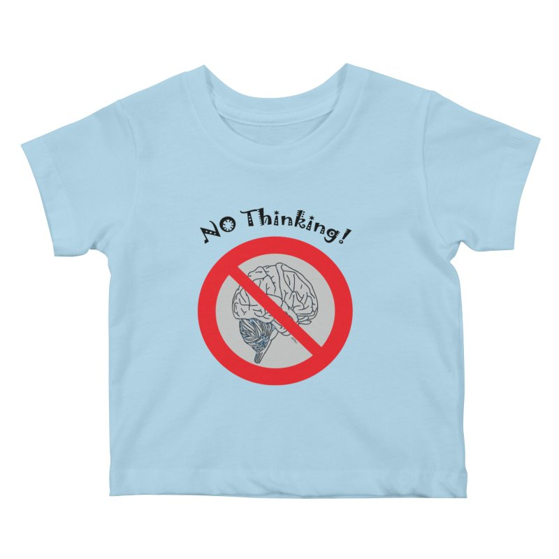 No Thinking Sign Kids Baby T-Shirt by artworkdealers Artist Shop