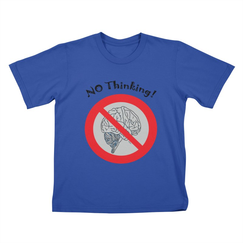 No Thinking Sign Kids T-Shirt by artworkdealers Artist Shop