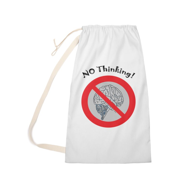 No Thinking Sign Accessories Laundry Bag Bag by artworkdealers Artist Shop