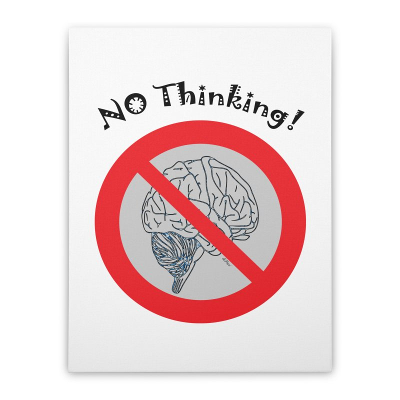 No Thinking Sign Home Stretched Canvas by artworkdealers Artist Shop