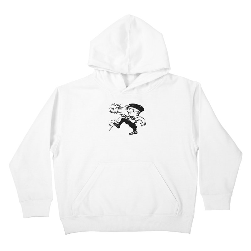 Always Mad About Something Kids Pullover Hoody by artworkdealers Artist Shop