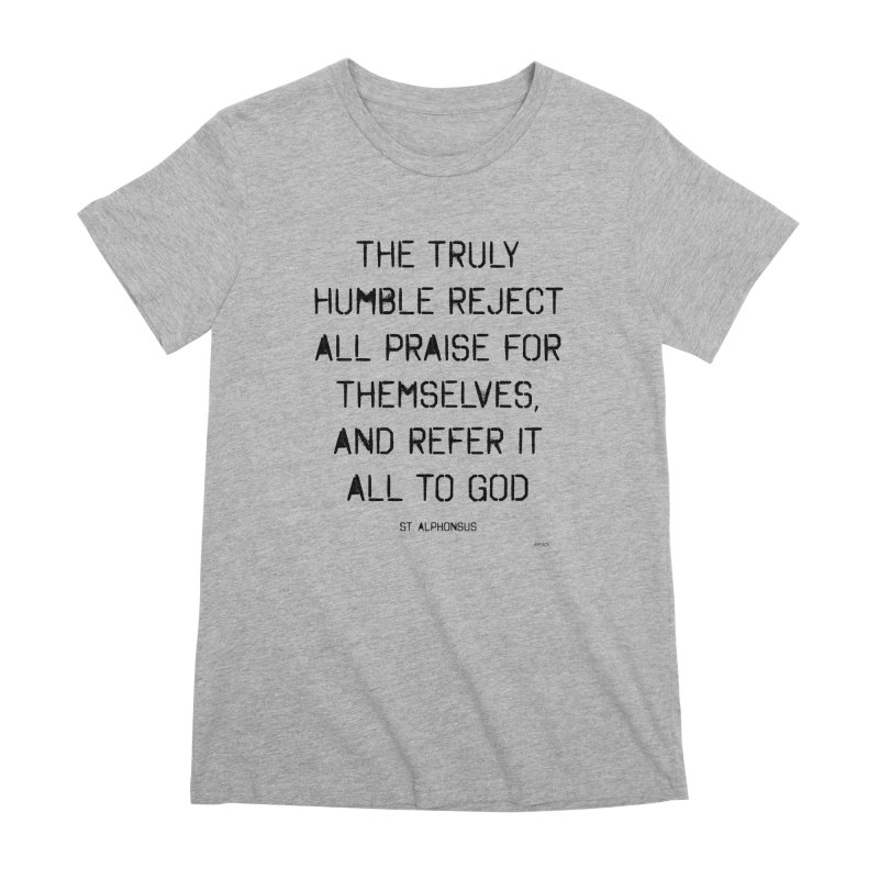 The truly humble Women's Premium T-Shirt by artworkdealers Artist Shop