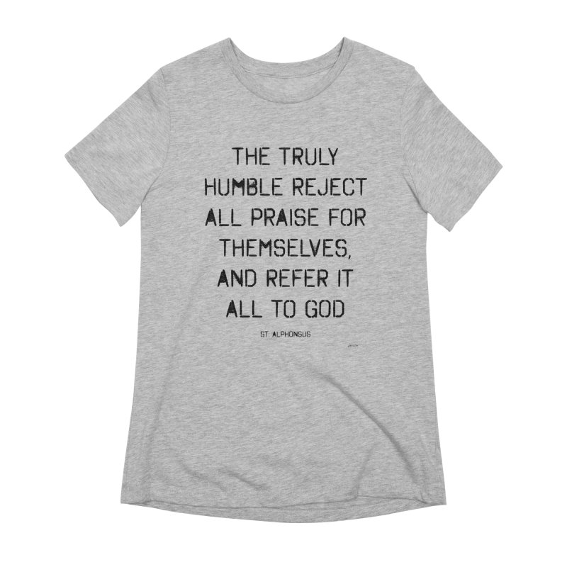 The truly humble Women's Extra Soft T-Shirt by artworkdealers Artist Shop