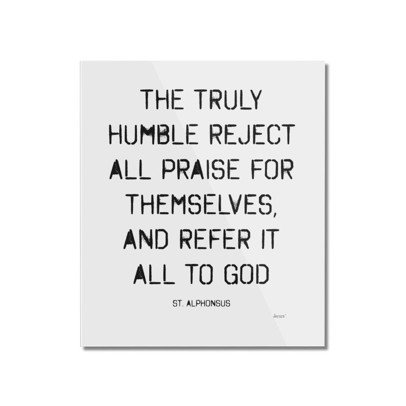 The truly humble Home Mounted Acrylic Print by artworkdealers Artist Shop