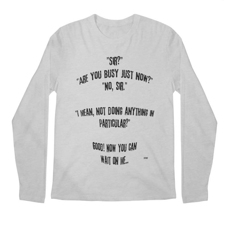 Are You Busy Just Now Men's Regular Longsleeve T-Shirt by artworkdealers Artist Shop