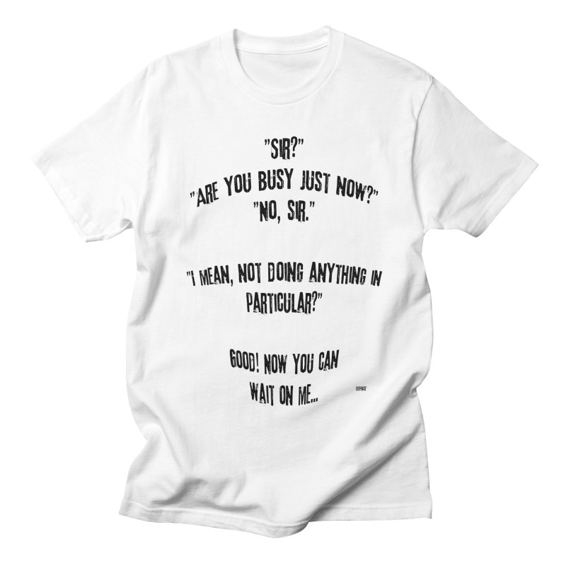 Are You Busy Just Now Women's Regular Unisex T-Shirt by artworkdealers Artist Shop