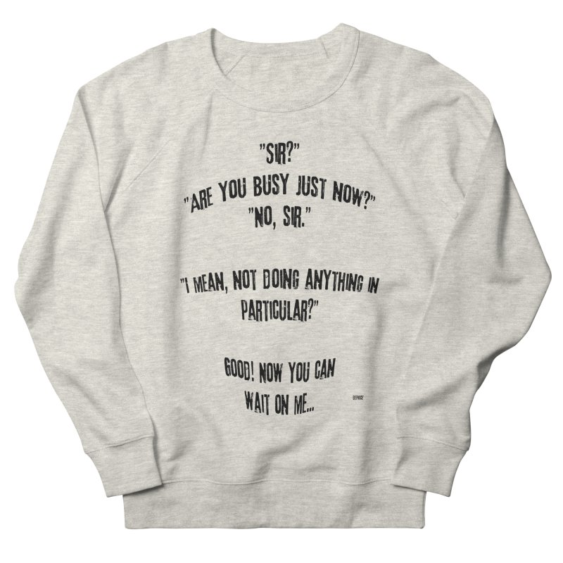 Are You Busy Just Now Men's French Terry Sweatshirt by artworkdealers Artist Shop