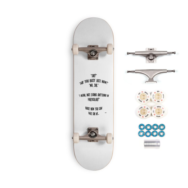 Are You Busy Just Now Accessories Complete - Premium Skateboard by artworkdealers Artist Shop