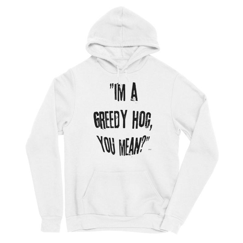 Greedy Hog Men's Sponge Fleece Pullover Hoody by artworkdealers Artist Shop