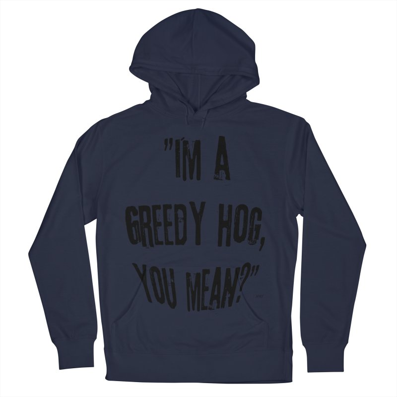 Greedy Hog Women's French Terry Pullover Hoody by artworkdealers Artist Shop