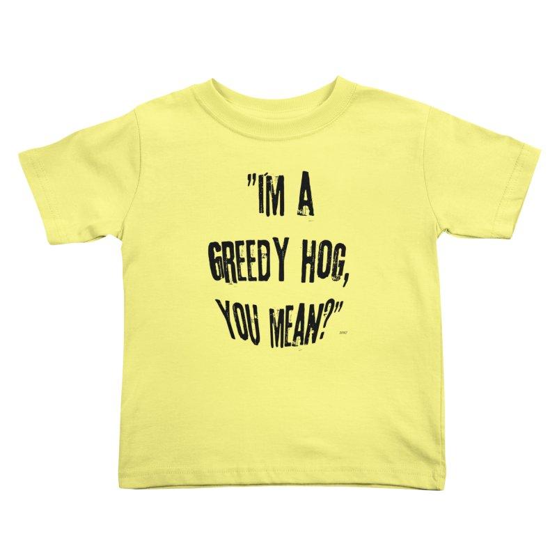 Greedy Hog Kids Toddler T-Shirt by artworkdealers Artist Shop