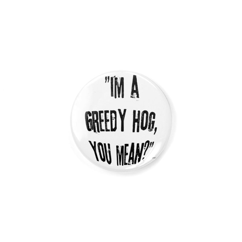 Greedy Hog Accessories Button by artworkdealers Artist Shop