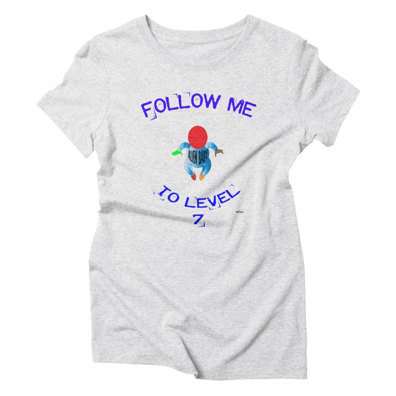 Follow me to level 7 Women's Triblend T-Shirt by artworkdealers Artist Shop
