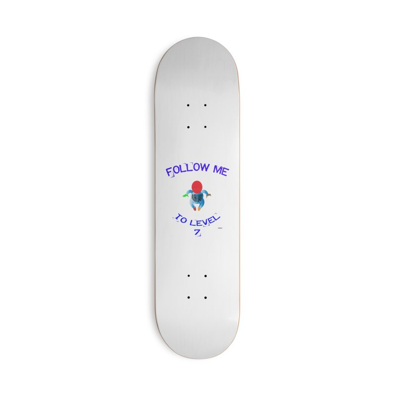 Follow me to level 7 Accessories Deck Only Skateboard by artworkdealers Artist Shop