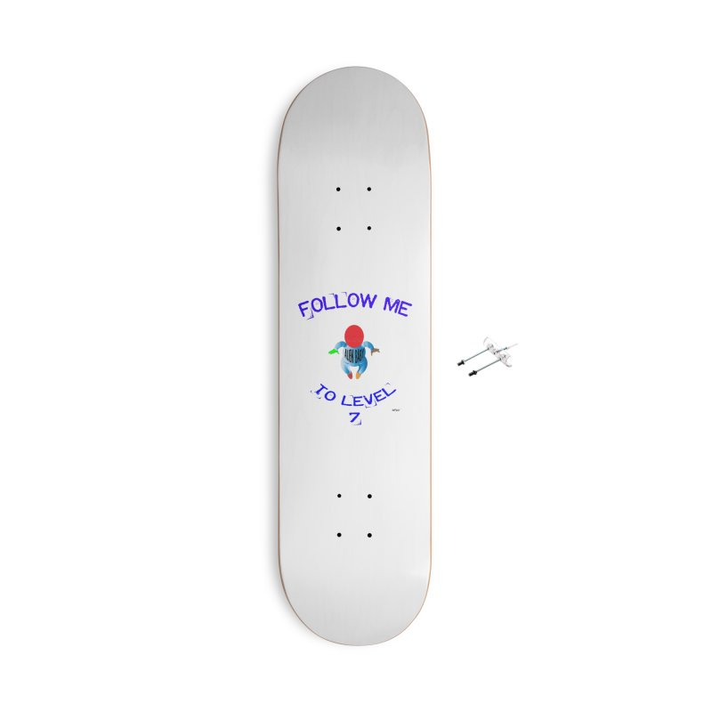 Follow me to level 7 Accessories With Hanging Hardware Skateboard by artworkdealers Artist Shop