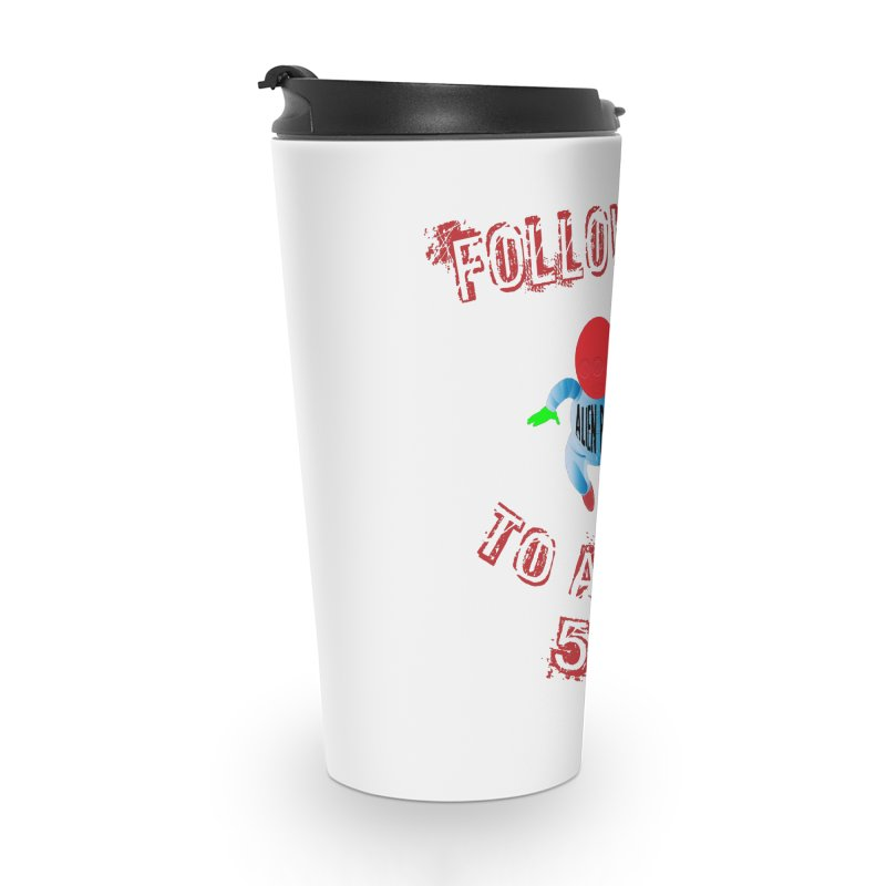 FOLLOW ME TO AREA 54 Accessories Travel Mug by artworkdealers Artist Shop
