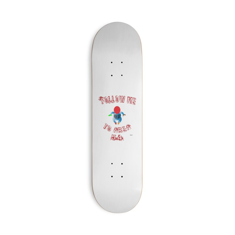 FOLLOW ME TO AREA 54 Accessories Deck Only Skateboard by artworkdealers Artist Shop