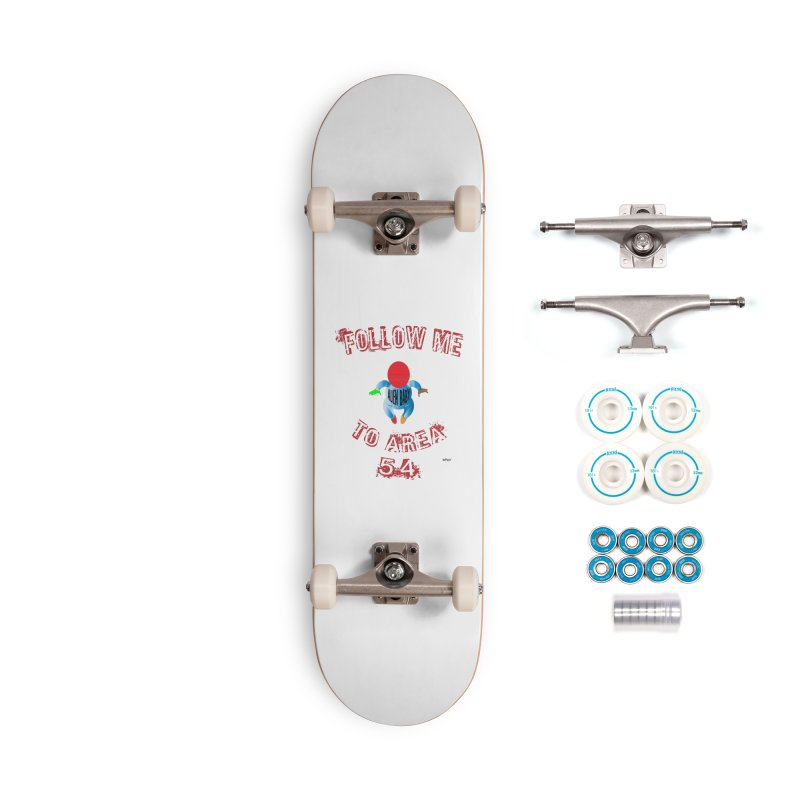 FOLLOW ME TO AREA 54 Accessories Complete - Basic Skateboard by artworkdealers Artist Shop