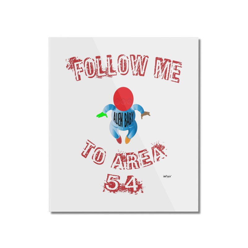 FOLLOW ME TO AREA 54 Home Mounted Acrylic Print by artworkdealers Artist Shop