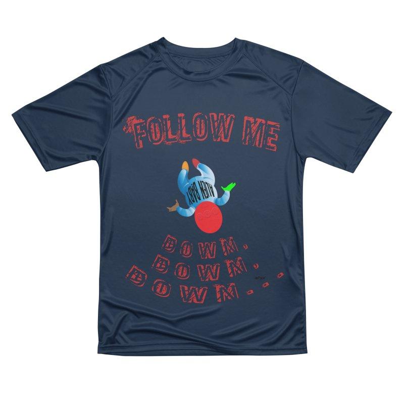 FOLLOW ME DOWN, DOWN, DOWN... Men's Performance T-Shirt by artworkdealers Artist Shop