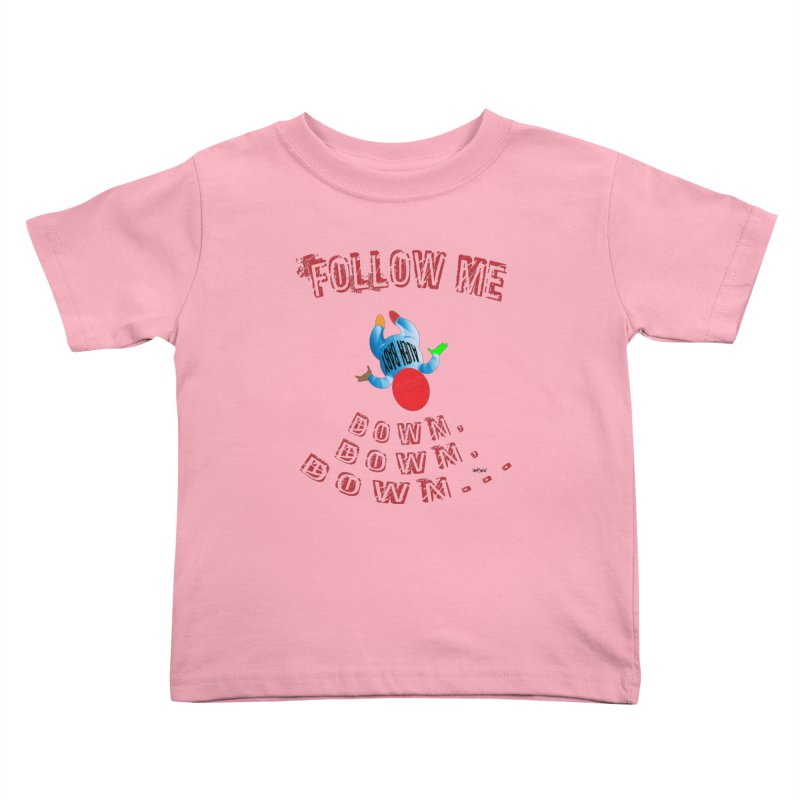 FOLLOW ME DOWN, DOWN, DOWN... Kids Toddler T-Shirt by artworkdealers Artist Shop