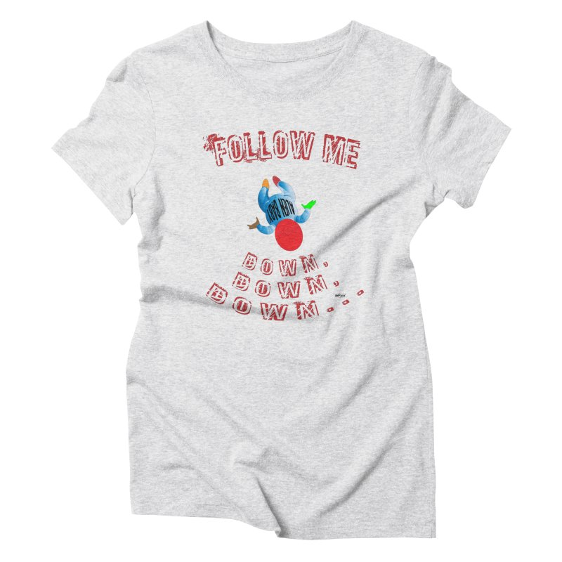 FOLLOW ME DOWN, DOWN, DOWN... Women's Triblend T-Shirt by artworkdealers Artist Shop