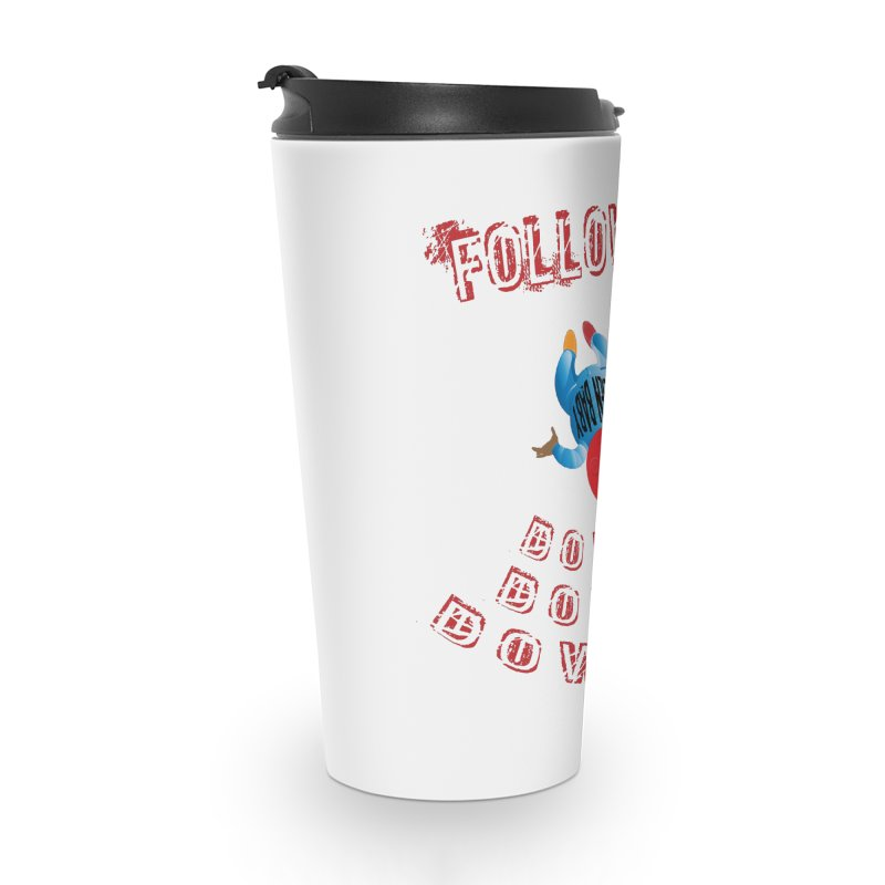 FOLLOW ME DOWN, DOWN, DOWN... Accessories Travel Mug by artworkdealers Artist Shop
