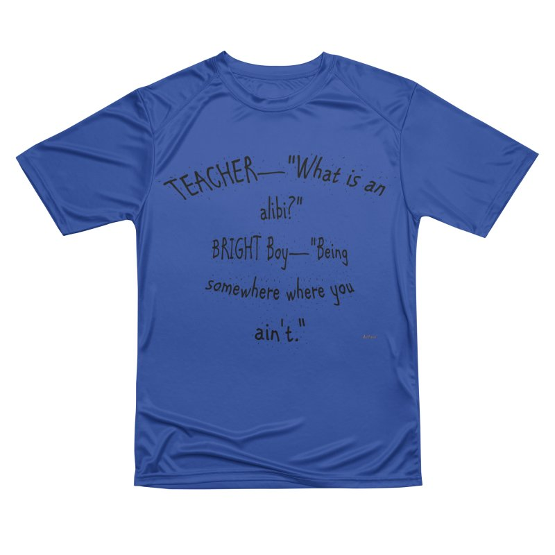 What is an Alibi? Men's Performance T-Shirt by artworkdealers Artist Shop