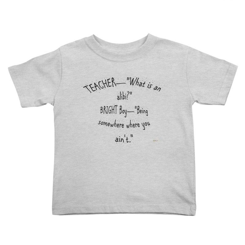 What is an Alibi? Kids Toddler T-Shirt by artworkdealers Artist Shop